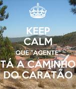 """KEEP CALM QUE """"AGENTE"""" TÁ A CAMINHO DO CARATÃO"""