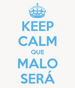 KEEP CALM QUE MALO SERÁ