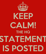 KEEP CALM! THE HQ STATEMENT IS POSTED