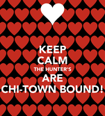 KEEP CALM THE HUNTER'S ARE CHI-TOWN BOUND!