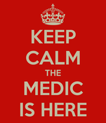 KEEP CALM THE MEDIC IS HERE