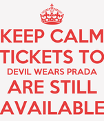 KEEP CALM TICKETS TO DEVIL WEARS PRADA ARE STILL AVAILABLE