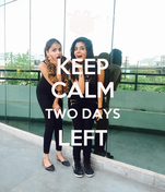 KEEP CALM TWO DAYS LEFT