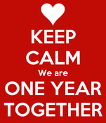 KEEP CALM We are ONE YEAR TOGETHER