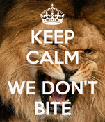 KEEP CALM  WE DON'T BITE