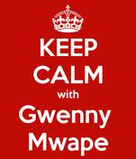 KEEP CALM with Gwenny  Mwape