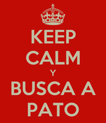 KEEP CALM Y BUSCA A PATO