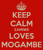KEEP CALM ZAMIWE LOVES MOGAMBE