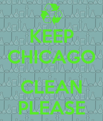KEEP CHICAGO  CLEAN PLEASE