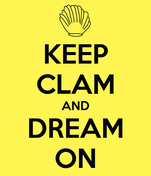 KEEP CLAM AND DREAM ON