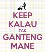 KEEP KALAU TAK GANTENG MANE