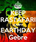 KEEP RASTAFARI HAPPY EARTHDAY Gebre