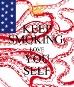 KEEP SMOKING, LOVE YOU SELF