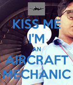KISS ME I'M AN AIRCRAFT MECHANIC