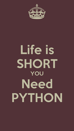 Life is SHORT YOU Need PYTHON