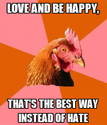 LOVE AND BE HAPPY, THAT'S THE BEST WAY INSTEAD OF HATE