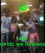 love us blc we flawless