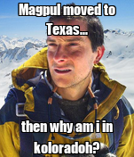 Magpul moved to Texas... then why am i in koloradoh?