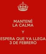 MANTENÉ LA CALMA Y ESPERA QUE YA LLEGA 3 DE FEBRERO