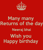 Many many  Returns of the day Neeraj bhai Wish you  Happy birthday