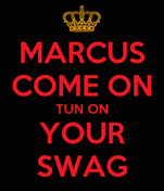 MARCUS COME ON TUN ON YOUR SWAG