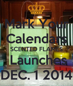 Mark Your Calendars SCENTED FLAMES  Launches DEC. 1 2014