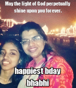 May the light of God perpetually shine upon you forever. happiest bday bhabhi