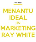 MENANTU IDEAL ITU MARKETING RAY WHITE