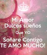 Mi Amor  Dulces sueños  Que YO  Soñare Contigo  TE AMO MUCHO!
