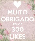 MUITO OBRIGADO PELOS 300 LIKES