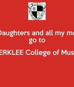 My Daughters and all my money go to BERKLEE College of Music
