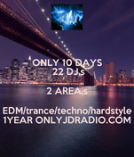 ONLY 10 DAYS  22 DJ,s 2 AREA,s EDM/trance/techno/hardstyle 1YEAR ONLYJDRADIO.COM