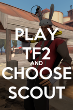 PLAY TF2 AND CHOOSE SCOUT