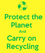 Protect the  Planet  And Carry on  Recycling