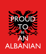 PROUD TO BE  AN ALBANIAN
