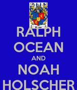 RALPH OCEAN AND NOAH HOLSCHER