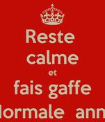 Reste  calme et fais gaffe (l'encore l'École Normale  annéantie le francais)