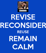 REVISE RECONSIDER REUSE REMAIN CALM