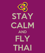 STAY CALM AND FLY THAI