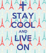 STAY COOL AND LIVE ON