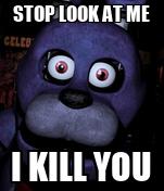 STOP LOOK AT ME I KILL YOU