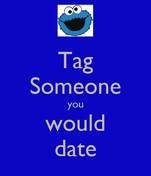Tag Someone you would date
