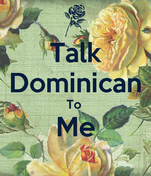Talk Dominican To  Me
