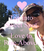 Tap into  Sweet Spot  of Love to  Rise Above