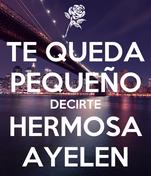 TE QUEDA PEQUEÑO DECIRTE HERMOSA AYELEN