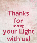 Thanks for sharing your Light with us!