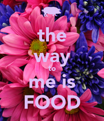 the way to me is FOOD