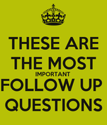 THESE ARE THE MOST IMPORTANT  FOLLOW UP  QUESTIONS
