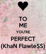 TO ME YOU'RE PERFECT (KhaN FlawleSS)