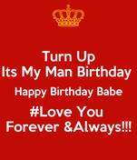 Turn Up Its My Man Birthday  Happy Birthday Babe #Love You  Forever &Always!!!